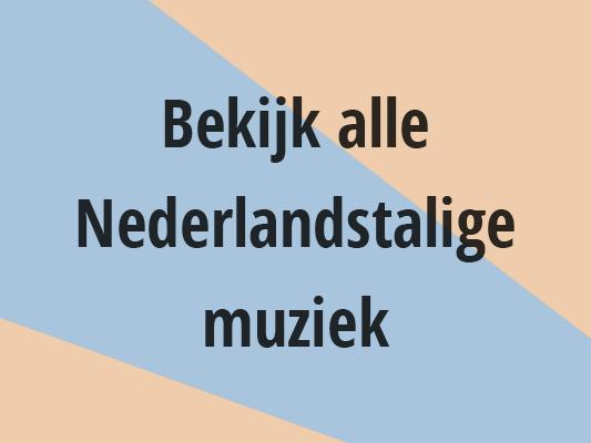 Bekijk alle Nederlandstalige muziek