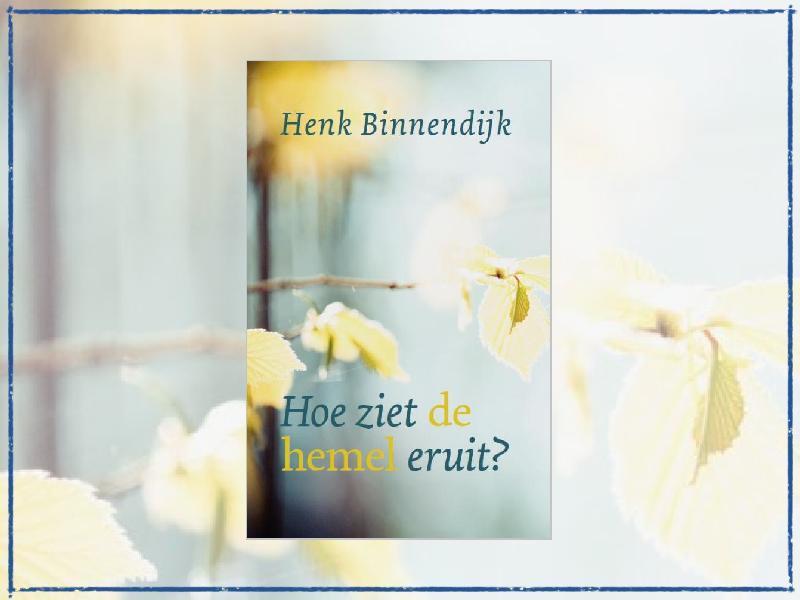 Henk Binnendijk weet niet hoe de hemel er uit ziet. En toch wilde hij er graag een boek over schrijven. Want de Bijbel begint met de woorden: 'In het begin schiep God de hemel. De hemel is het zenuwcentrum waar de aarde uit voortgekomen is. En ook met de aarde heeft God een hemels doel. Enerzijds weten we niet wat de hemel is.