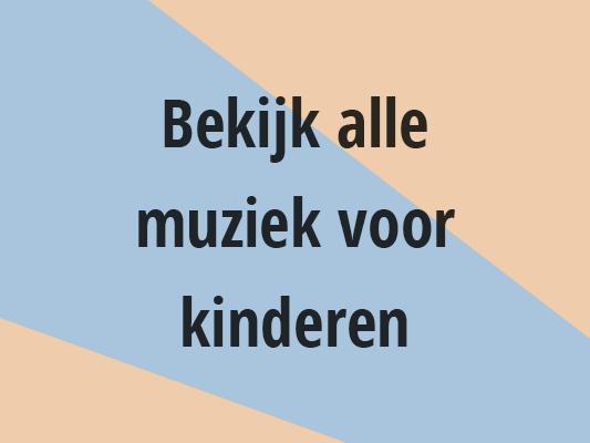 Bekijk alle muziek voor kinderen