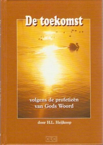 Toekomst volgens de profetieën van Gods Woord (Hardcover)
