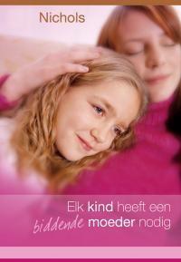 Elk kind heeft een biddende moeder nodig (Paperback)
