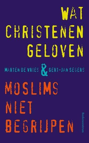 Wat christenen geloven & moslims niet begrijpen (Paperback)