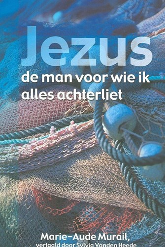 Jezus, de man voor wie ik alles achterliet (Boek)
