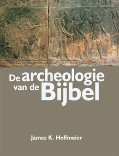 De archeologie van de Bijbel (Hardcover)