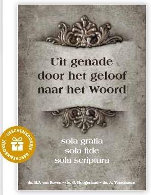 Uit genade, door het geloof, naar het Woord (Hardcover)