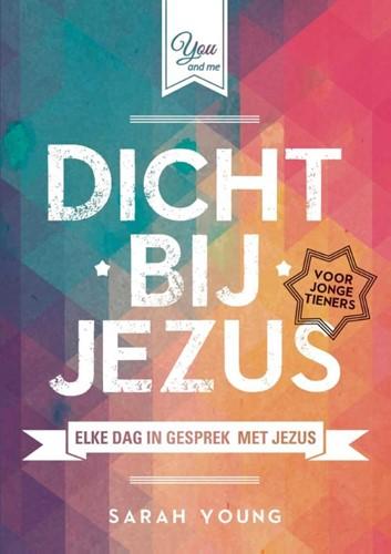 Dicht bij Jezus voor jonge tieners (Paperback)