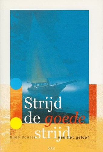 Strijd de goede strijd van het geloof (Paperback)