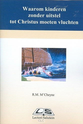 Waarom kinderen zonder uitstel tot Christus moeten vluchten (Boek)