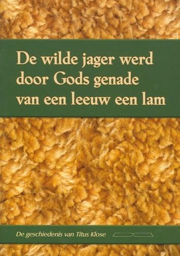 Titus Klose de wilde jager werd door genade van en leeuw een lam (Boek)