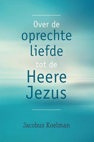 Over de oprechte liefde tot de Heere Jezus (Paperback)