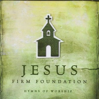 Jesus, Firm Foundation (CD)
