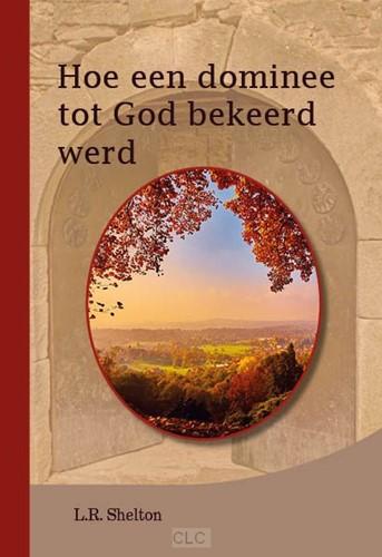 Hoe een dominee tot God bekeerd werd (Boek)
