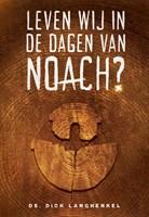Leven wij in de dagen van Noach?