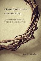 Op weg naar kruis en opstanding (Hardcover)
