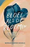 Bloei als de bloemen (Hardcover)