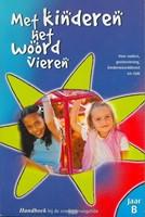 MET KINDEREN HET WOORD VIEREN JAAR B (Boek)