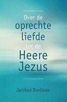 Over de oprechte liefde tot de Heere Jezus (Boek)