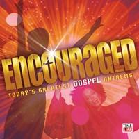 Encouraged: greatest gospel anthems (CD)