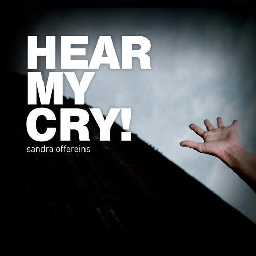 Hear my cry!