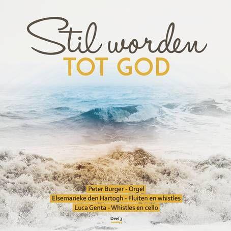 Stil worden tot God (Deel 3)